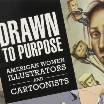 drawn to purpose: american women illustrators and cartoonists book