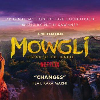 Changes feat. Kara Marni - Mowgli Soundtrack - Nitin Sawhney